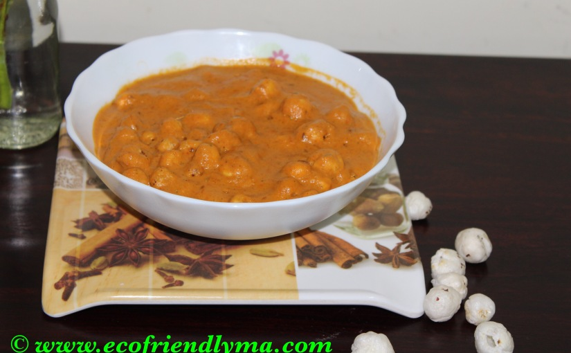 Homemade lotus seed / phool makhana curry